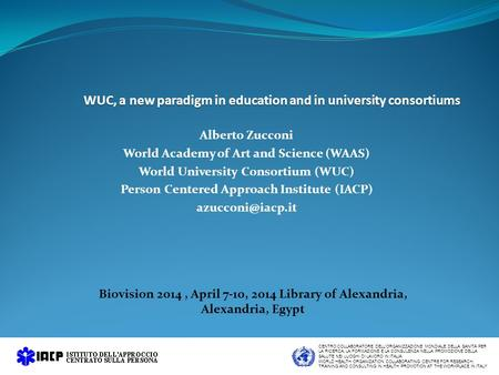 WUC, a new paradigm in education and in university consortiums Alberto Zucconi World Academy of Art and Science (WAAS) World University Consortium (WUC)