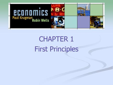 CHAPTER 1 First Principles. 2 OBJECTIVES Present & explain four principles of individual choices Present & explain five principles of interaction between.
