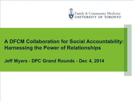 A DFCM Collaboration for Social Accountability: Harnessing the Power of Relationships Jeff Myers - DPC Grand Rounds - Dec 4, 2014.