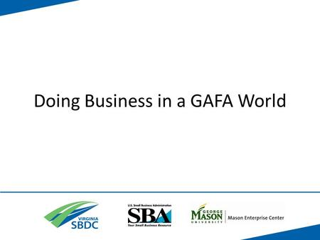 Doing Business in a GAFA World. What is GAFA?? G is for GOOGLE A is for Apple F is for Facebook A is for Amazon.