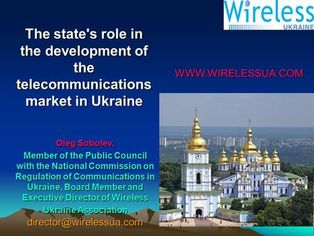 WWW.WIRELESSUA.COM Oleg Sobolev, Member of the Public Council with the National Commission on Regulation of Communications in Ukraine, Board Member and.