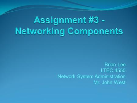 Brian Lee LTEC 4550 Network System Administration Mr. John West.