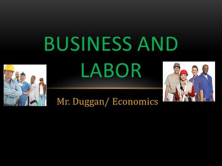Mr. Duggan/ Economics BUSINESS AND LABOR. SOLE PROPRIETORSHIPS Is a business owned and managed by a single individual.