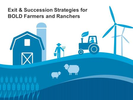 Exit & Succession Strategies for BOLD Farmers and Ranchers.