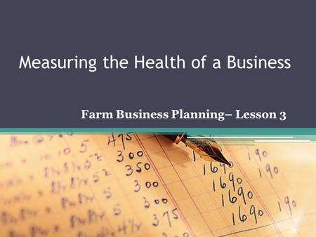 Measuring the Health of a Business Farm Business Planning– Lesson 3.
