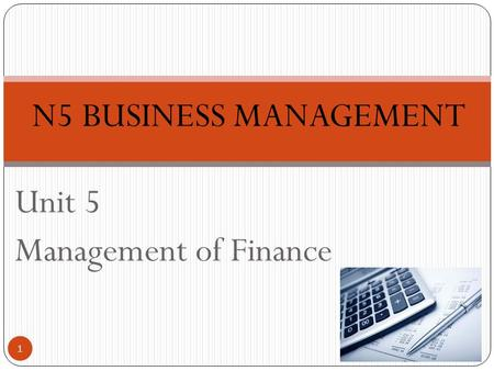 Unit 5 Management of Finance 1 N5 BUSINESS MANAGEMENT.