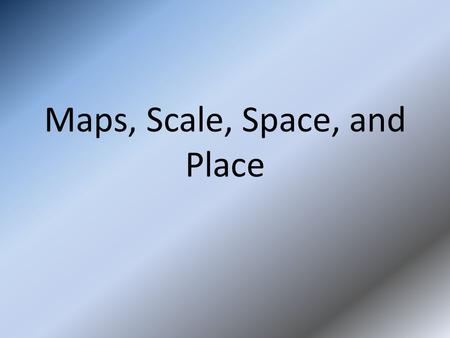 Maps, Scale, Space, <strong>and</strong> Place. Absolute distance- The distance that can be measured with a standard unit of length, such as a mile or kilometer. Absolute.