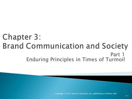 Part 1 Enduring Principles in Times of Turmoil Copyright © 2012 Pearson Education, Inc. publishing as Prentice Hall 3-1.