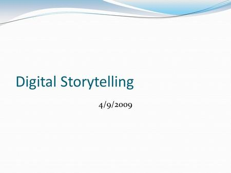 Digital Storytelling 4/9/2009. Schedule- 4:00-4:10 Welcome & Overview for tonight. Sign-in Moodle Log-in 4:10-5:00- Digital Storytelling Intro What is.