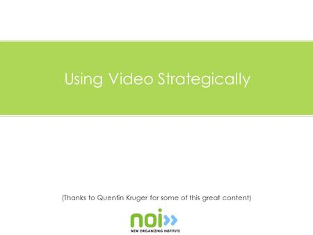 (Thanks to Quentin Kruger for some of this great content) Using Video Strategically.