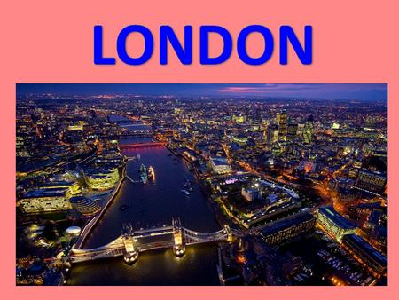 London is the biggest city in Britain. 8,000,000 people live in London. London was the very first country in the world to have an underground railway.
