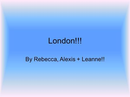 London!!! By Rebecca, Alexis + Leanne!!. We have been learning… What it means to be a Global Citizen Understand where and how key decisions are made Understand.