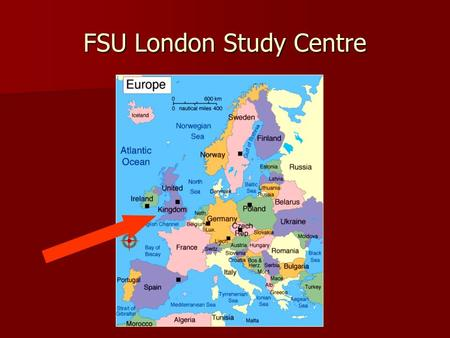 FSU London Study Centre. Established 1971 Established 1971 Moved to current location in 1993 after renovating facilities Moved to current location in.