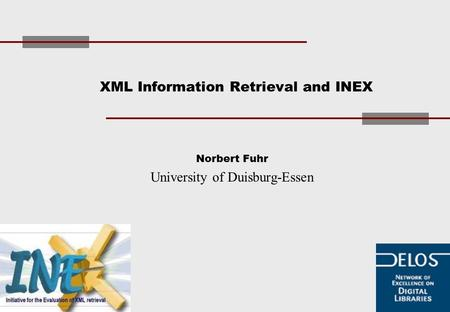 XML Information Retrieval and INEX Norbert Fuhr University of Duisburg-Essen.