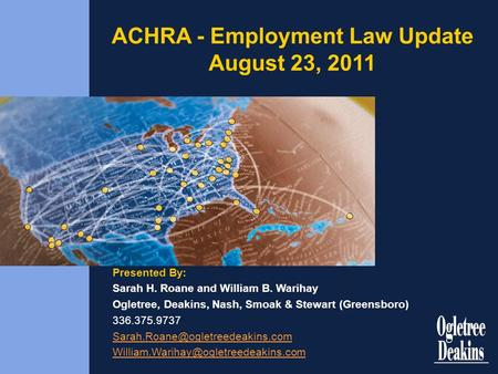 ACHRA - Employment Law Update August 23, 2011 Presented By: Sarah H. Roane <strong>and</strong> William B. Warihay Ogletree, Deakins, Nash, Smoak & Stewart (Greensboro)