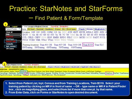 Practice: StarNotes and StarForms – Find Patient & Form/Template 1 2 1.Select from Patient List, Inpt. Census and from Training Locations, Train B319.