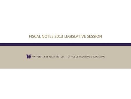 FISCAL NOTES 2013 LEGISLATIVE SESSION. OCTOBER 4, 2010 2 What is a Fiscal Note?  Statement of fiscal impact of a legislative proposal. A fiscal note.