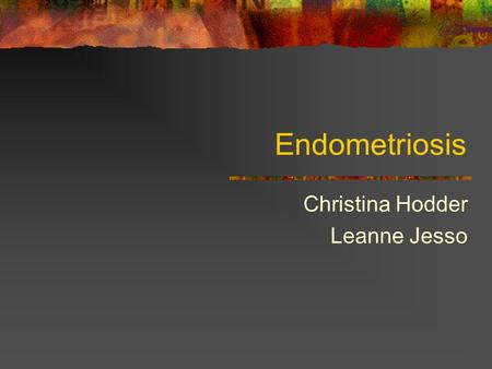 Endometriosis Christina Hodder Leanne Jesso. Introduction Uterine lining implants itself to other organs in the pelvic region. Ex.. Ovaries, bladder,