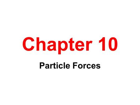 Chapter 10 Particle Forces.
