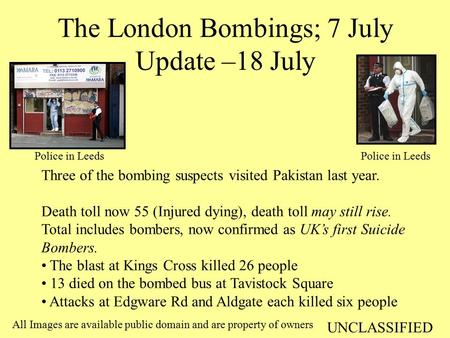 The London Bombings; 7 July Update –18 July All Images are available public domain and are property of owners Three of the bombing suspects visited Pakistan.
