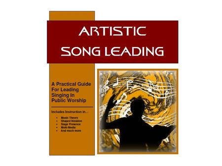 "Artistic Song Leading Lesson 3 Copyright 2010 by Jimmy Bagwell As part of the ""ARTISTIC SONG LEADING"" Series."