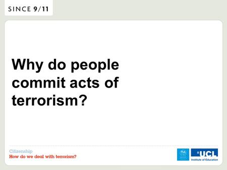 Why do people commit acts of terrorism?. There are no easy answers to this question, but we will use the next few lessons to explore some of the reasons.
