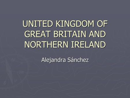 UNITED KINGDOM OF GREAT BRITAIN AND NORTHERN IRELAND Alejandra Sánchez.