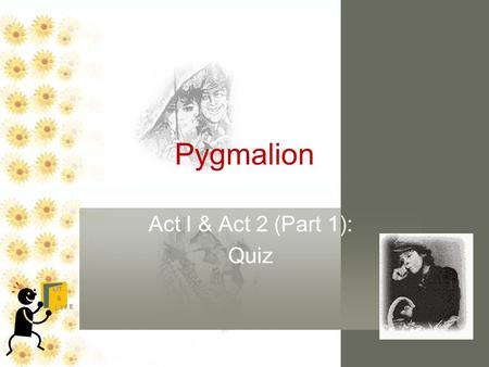 Pygmalion Act I & Act 2 (Part 1): Quiz. Act I: A Social Microcosm 1.Characters—Major, Minor and the Crowd;  class relations and language 2.Setting –