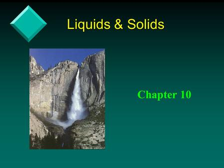 Liquids & Solids Chapter 10.
