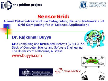 SensorGrid: A new Cyberinfrastructure Integrating Sensor Network and Grid Computing for e-Science Applications Dr. Rajkumar Buyya Grid Computing and Distributed.