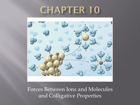 Forces Between Ions and Molecules and Colligative Properties