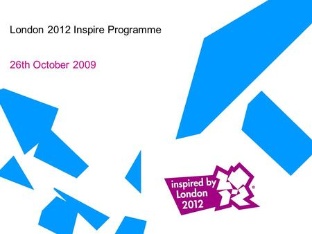 London 2012 Inspire Programme 26th October 2009. 2.