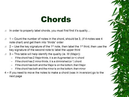 Chords  In order to properly label chords, you must first find it's quality…  1 – Count the number of notes in the chord, should be 3, (if 4-notes see.