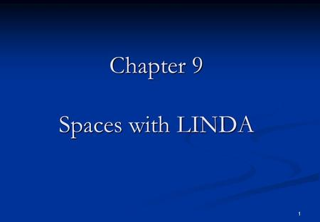 1 Chapter 9 Spaces with LINDA. 2 Linda Linda is an experimental programming concept unlike ADA or Occam which are fully developed production-quality languages.