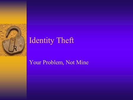 Identity Theft Your Problem, Not Mine. What can an identity thief do with your info? 1. Apply for a new driver's license 2. Open a new bank account and.