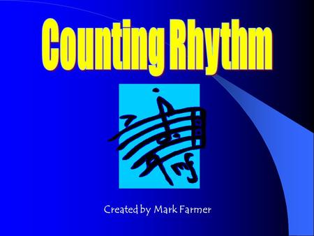 Created by Mark Farmer Counting rhythms will help you better understand how to play rhythms correctly. You will learn how to read a meter signature.
