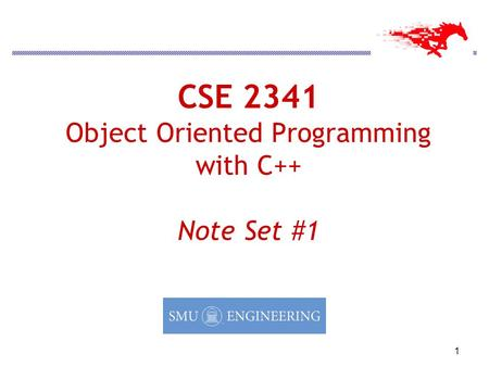 1 CSE 2341 Object Oriented Programming with C++ Note Set #1.