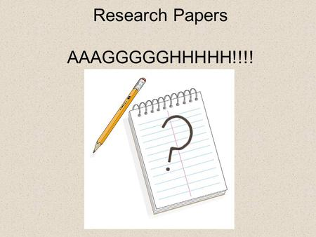 Research Papers AAAGGGGGHHHHH!!!!