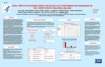 REAL-TIME RT-PCR BASED ASSAY ON BLOOD CLOT SPECIMENS FOR DIAGNOSIS OF HIV-1 INFECTION IN CHILDREN, MALAWI Hua Yang 1, Rita Helfand 2, Desiree Witte 3,