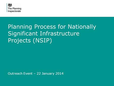 Planning Process for Nationally Significant Infrastructure Projects (NSIP) Outreach Event – 22 January 2014.
