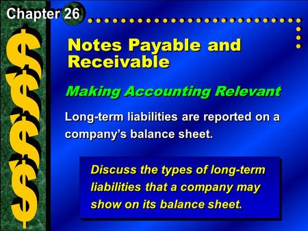 Notes Payable and Receivable Making Accounting Relevant Long-term liabilities are reported on a company's balance sheet. Making Accounting Relevant Long-term.