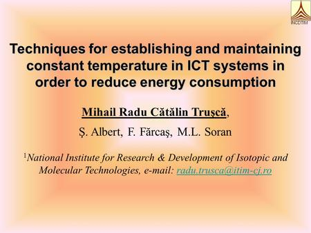 Techniques for establishing and maintaining constant temperature in ICT systems in order to reduce energy consumption Mihail Radu Cătălin Truşcă, Ş. Albert,
