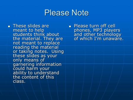 Please Note These slides are meant to help students think about the material. They are not meant to replace reading the material or taking notes. Using.