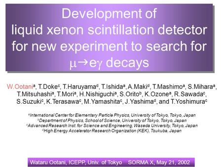 Wataru Ootani, ICEPP, Univ. of Tokyo SORMA X, May 21, 2002 Development of liquid xenon scintillation detector for new experiment to search for   e 