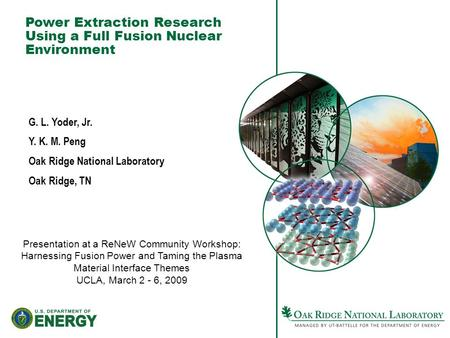 Power Extraction Research Using a Full Fusion Nuclear Environment G. L. Yoder, Jr. Y. K. M. Peng Oak Ridge National Laboratory Oak Ridge, TN Presentation.