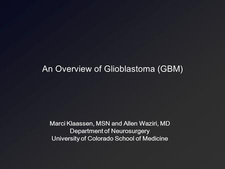 An Overview of Glioblastoma (GBM)