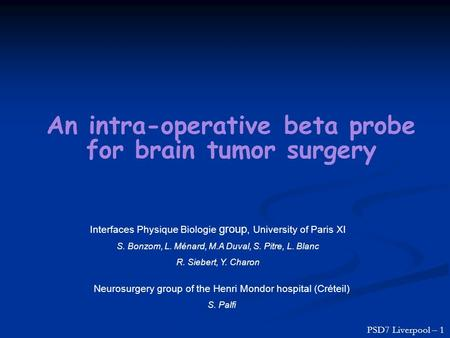 An intra-operative beta probe for brain tumor surgery Interfaces Physique Biologie group, University of Paris XI S. Bonzom, L. Ménard, M.A Duval, S. Pitre,