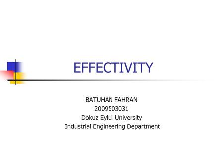 EFFECTIVITY BATUHAN FAHRAN 2009503031 Dokuz Eylul University Industrial Engineering Department.
