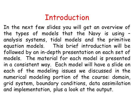 Introduction In the next few slides you will get an overview of the types of models that the Navy is using – analysis systems, tidal models and the primitive.