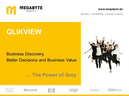 QLIKVIEW Business Discovery, Better Decisions and Business Value … The Power of Grey.